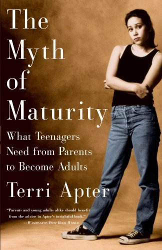 Terri Apter The Myth Of Maturity What Teenagers Need From Parents To Become Adults