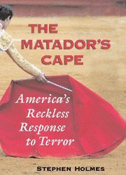Stephen Holmes The Matador's Cape America's Reckless Response To Terror