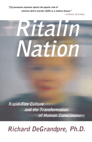 Richard J. Degrandpre Ritalin Nation Rapid Fire Culture And The Transformation Of Huma