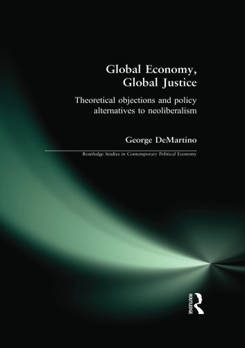 George Demartino Global Economy Global Justice Theoretical Objections And Policy Alternatives To
