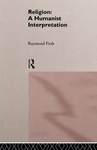 Raymond William Firth Religion A Humanist Interpretation