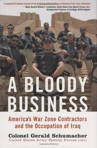 Gerald Schumacher A Bloody Business America's War Zone Contractors And The Occupation
