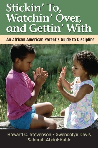 Howard C. Stevenson Stickin' To Watchin' Over And Gettin' With An African American Parent's Guide To Discipline