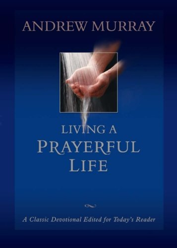 Andrew Murray Living A Prayerful Life