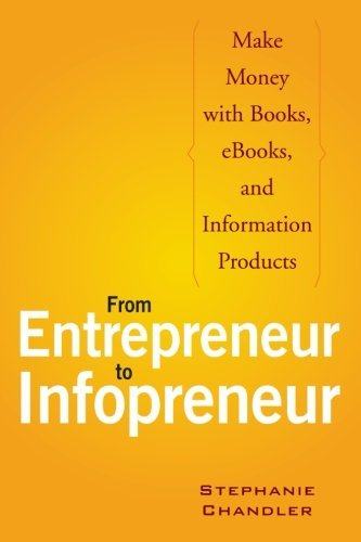 Stephanie Chandler From Entrepreneur To Infopreneur Make Money With Books E Books And Information P