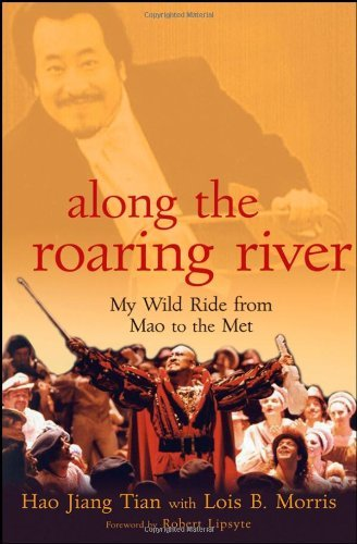 Hao Jiang Tian Along The Roaring River My Wild Ride From Mao To The Met