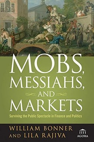 Will Bonner Mobs Messiahs And Markets Surviving The Public Spectacle In Finance And Pol