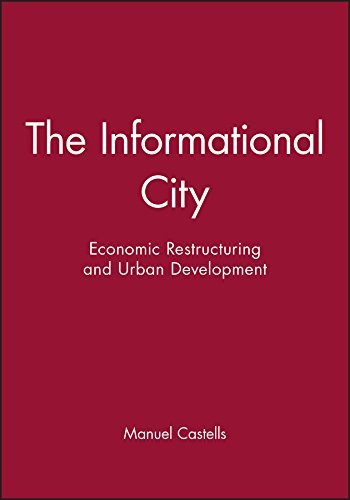 Manuel Castells The Informational City Economic Restructuring And Urban Development Revised