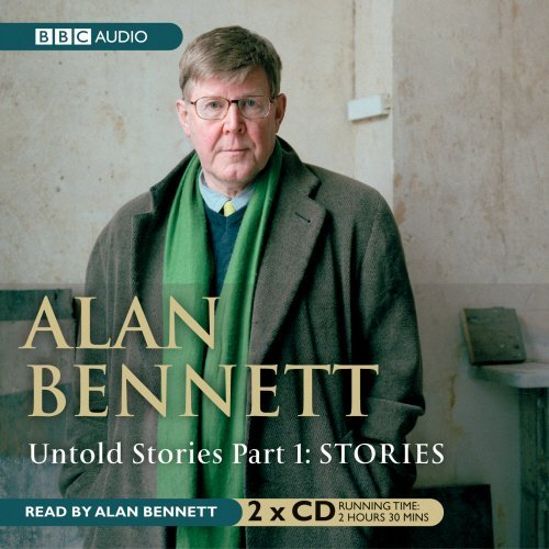 Alan Bennett Untold Stories Part 1 Stories Abridged