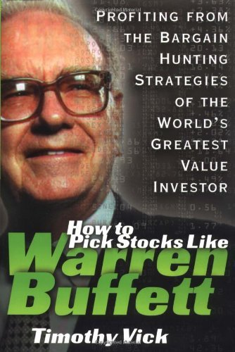 Timothy Vick How To Pick Stocks Like Warren Buffett Profiting From The Bargain Hunting Strategies Of