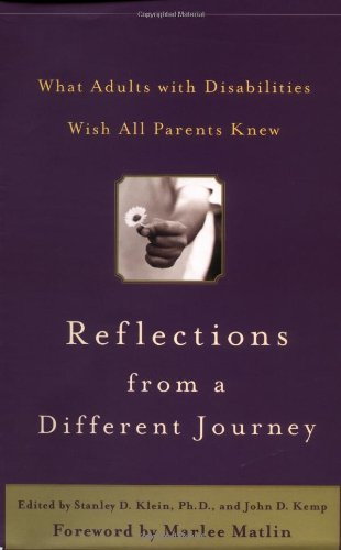Stanley D. Klein Reflections From A Different Journey What Adults With Disabilities Wish All Parents Kn