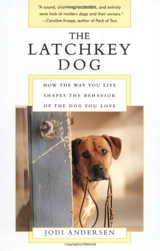 Jodi Andersen Latchkey Dog The How The Way You Live Shapes The Behavior Of The D