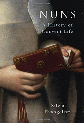 Silvia Evangelisti Nuns A History Of Convent Life 1450 1700