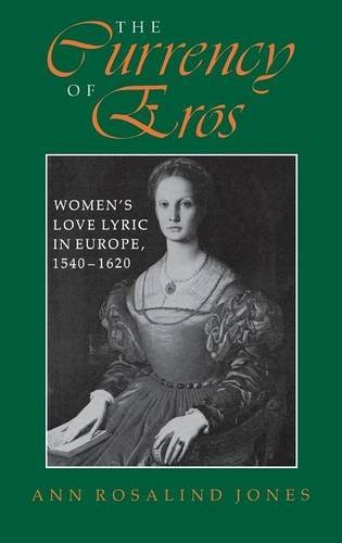 Jones Ann Rosalind The Currency Of Eros Women's Love Lyric In Europe 1540a1620