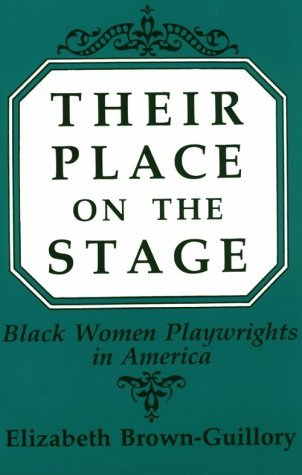 Elizabeth Brown Guillory Their Place On The Stage Black Women Playwrights In America