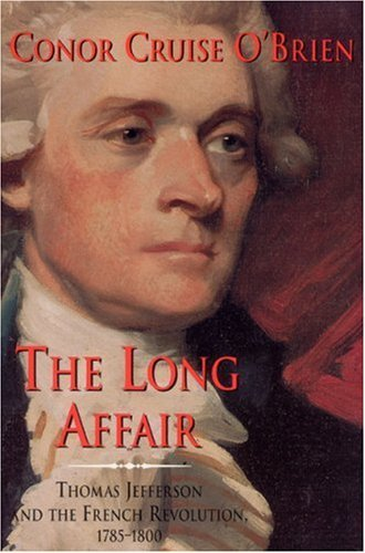 Conor Cruise O'brien The Long Affair Thomas Jefferson And The French Revolution 1785 0002 Edition;