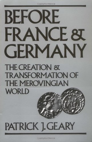 Patrick J. Geary Before France And Germany The Creation And Transformation Of The Merovingia
