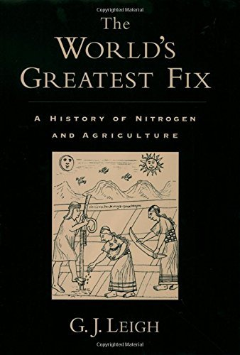 G. J. Leigh The World's Greatest Fix A History Of Nitrogen And Agriculture