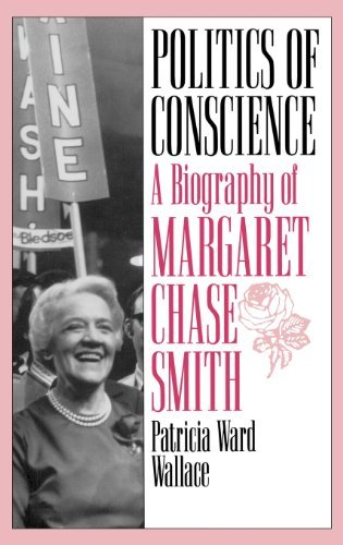 Patricia Ward Wallace Politics Of Conscience A Biography Of Margaret Chase Smith