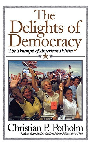 Christian P. Potholm The Delights Of Democracy The Triumph Of American Politics
