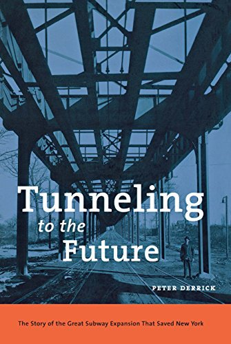 Peter Derrick Tunneling To The Future The Story Of The Great Subway Expansion That Save