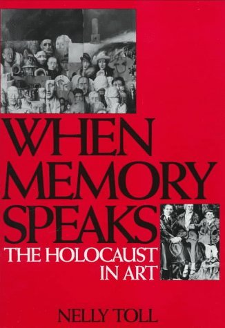 Nelly Toll When Memory Speaks The Holocaust In Art