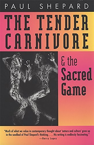 Paul Shepard Tender Carnivore And The Sacred Game