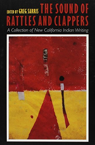 Greg Sarris The Sound Of Rattles And Clappers A Collection Of New California Indian Writing
