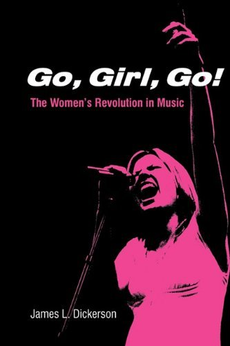 James L. Dickerson Go Girl Go! The Women's Revolution In Music