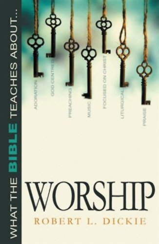 Robert L. Dickie What The Bible Teaches About Worship