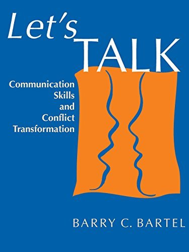 Barry C. Bartel Let's Talk Communication Skills And Conflict Transformation