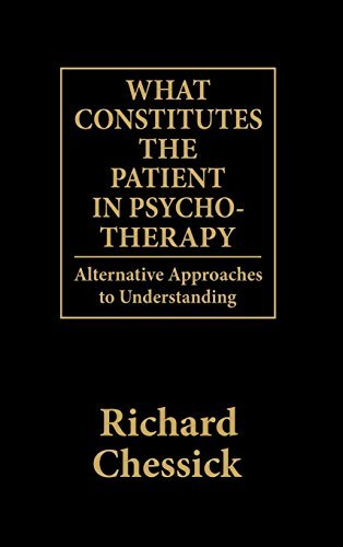 Richard D. Chessick What Constitutes The Patient In Psycho Therapy Alternative Approaches To Understanding