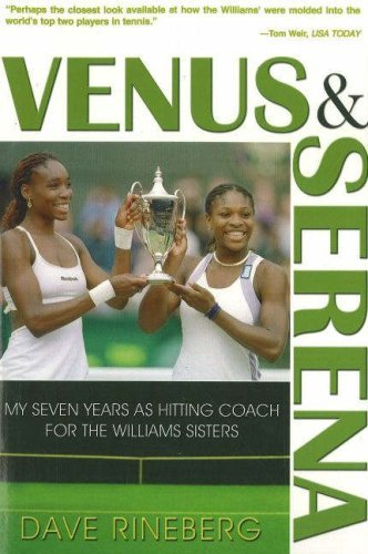 Dave Rineberg Venus & Serena My Seven Years As Hitting Coach For The Williams 0002 Edition;