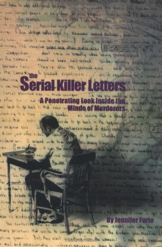 Jennifer Furio The Serial Killer Letters A Penetrating Look Inside The Minds Of Murderers