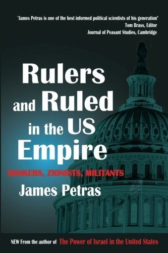 James Petras Rulers And Ruled In The Us Empire Bankers Zionists Militants