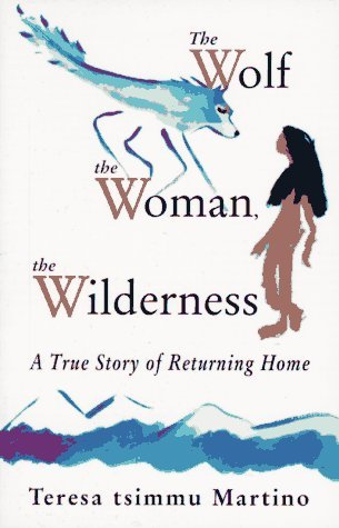 Teresa Tsimmu Martino Wolf The Woman The Wilderness A True Story Of Returning Home