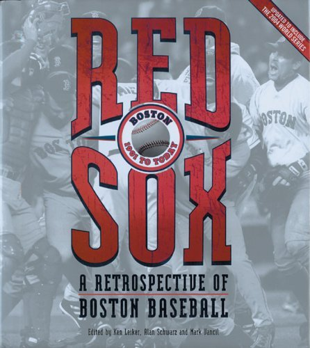 Ken Leiker Red Sox A Retrospective Of Boston Baseball 1901 To Today