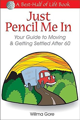 Willma Willis Gore Just Pencil Me In Your Guide To Moving & Getting Settled After 60 0003 Edition;