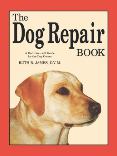 Ruth B. James The Dog Repair Book A Do It Yourself Guide For The Dog Owner
