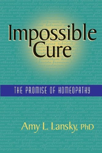 Amy L. Lansky Impossible Cure The Promise Of Homeopathy