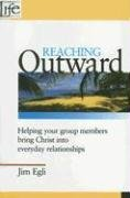 Jim Egli Reaching Outward Helping Your Group Members Bring Christ Into Ever