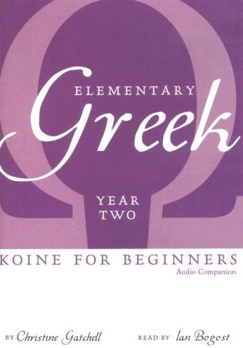 Christine Gatchell Elementary Greek Koine For Beginners Year Two Audio Companion