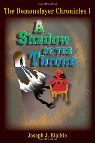 Joseph J. Blaikie The Demonslayer Chronicles I A Shadow On The Throne