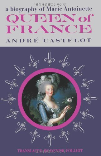 Andre Castelot Queen Of France A Biography Of Marie Antoinette
