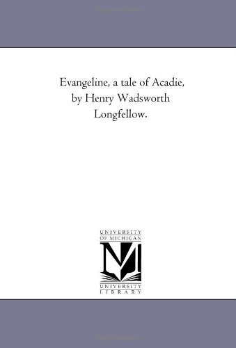 Henry Wadsworth Longfellow Evangeline A Tale Of Acadie By Henry Wadsworth L