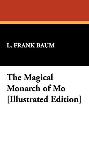 L. Frank Baum The Magical Monarch Of Mo [illustrated Edition]