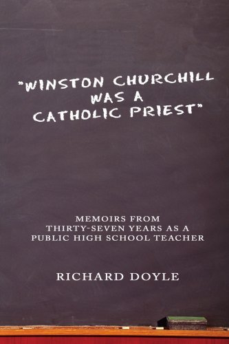 Richard Doyle Winston Churchill Was A Catholic Priest Memoirs From Thirty Seven Years As A Public High