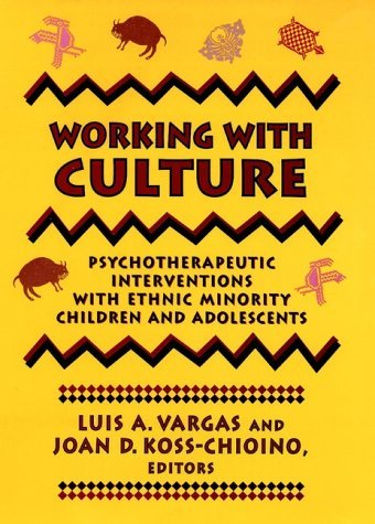 Luis A. Vargas Working With Culture Psychotherapeutic Interventions With Ethnic Minor