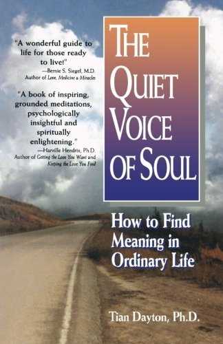 Tian Dayton The Quiet Voice Of Soul How To Find Meaning In Ordinary Life