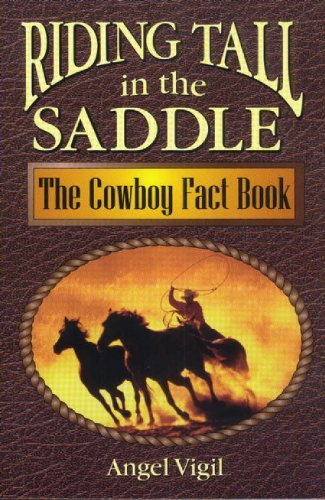 Angel Vigil Riding Tall In The Saddle The Cowboy Fact Book